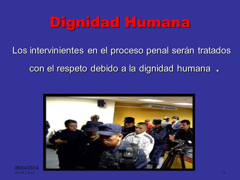 Dignidad Humana Los intervinientes en el proceso penal serán tratados con el respeto debido a la dignidad humana .