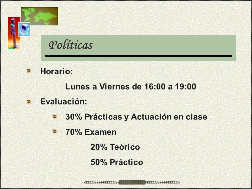 Políticas Horario: Lunes a Viernes de 16:00 a 19:00 Evaluación: