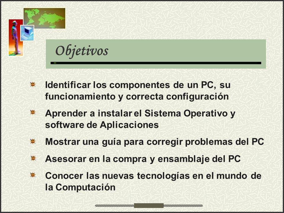 Objetivos Identificar los componentes de un PC, su funcionamiento y correcta configuración.