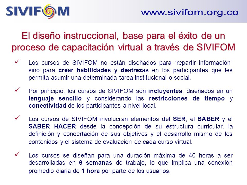www.sivifom.org.co El diseño instruccional, base para el éxito de un proceso de capacitación virtual a través de SIVIFOM.