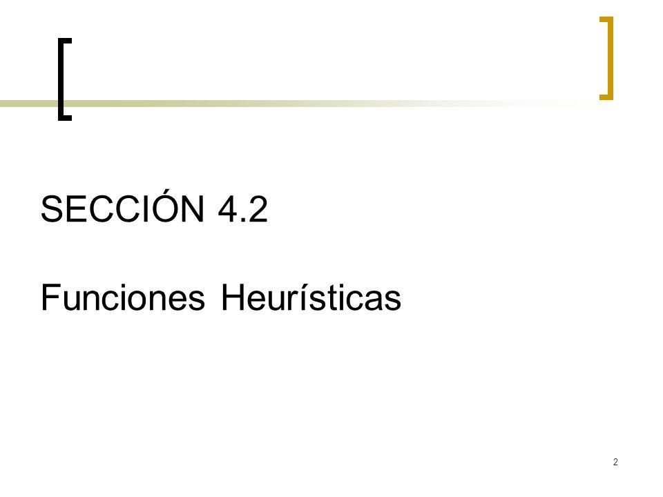 SECCIÓN 4.2 Funciones Heurísticas