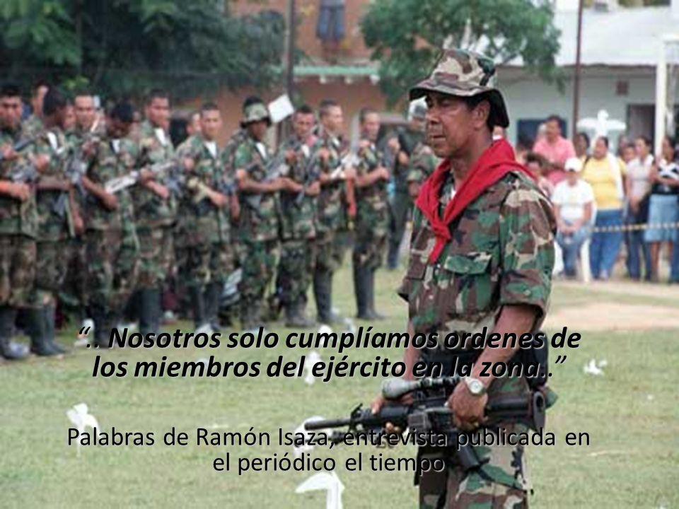 .. Nosotros solo cumplíamos ordenes de los miembros del ejército en la zona..