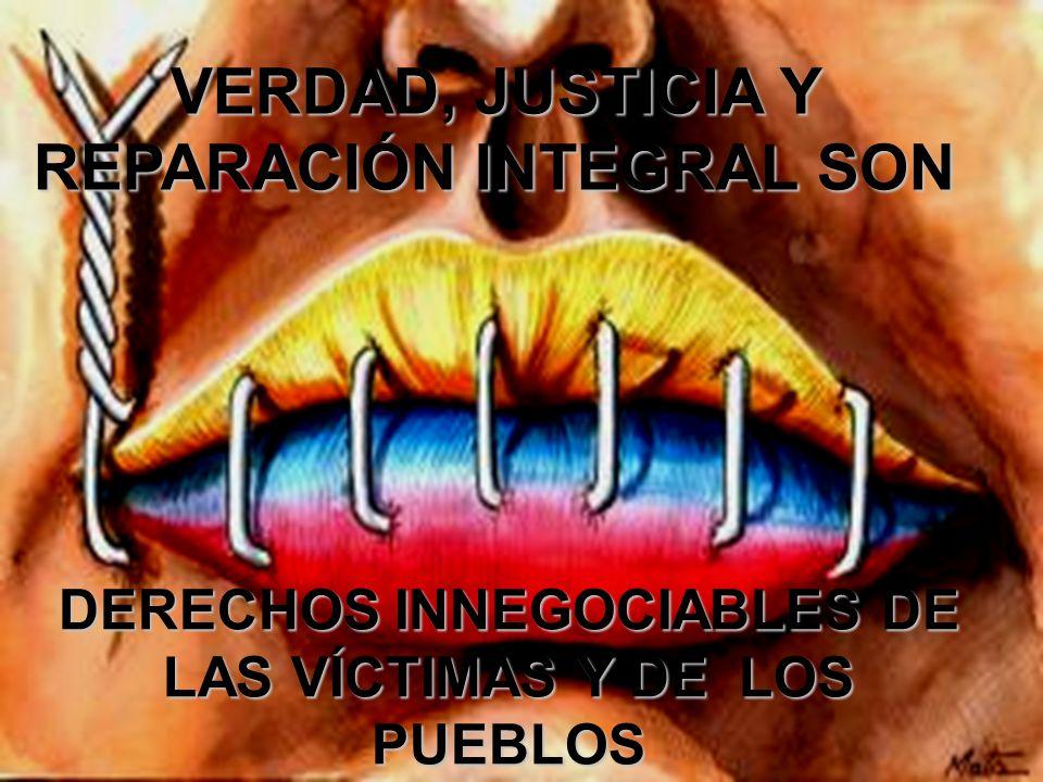 VERDAD, JUSTICIA Y REPARACIÓN INTEGRAL SON