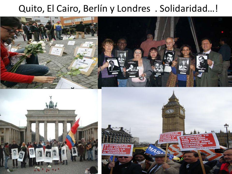 Quito, El Cairo, Berlín y Londres . Solidaridad…!