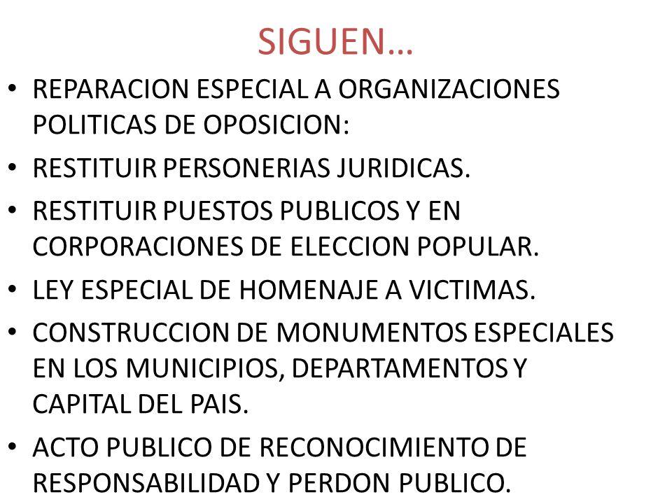 SIGUEN… REPARACION ESPECIAL A ORGANIZACIONES POLITICAS DE OPOSICION: