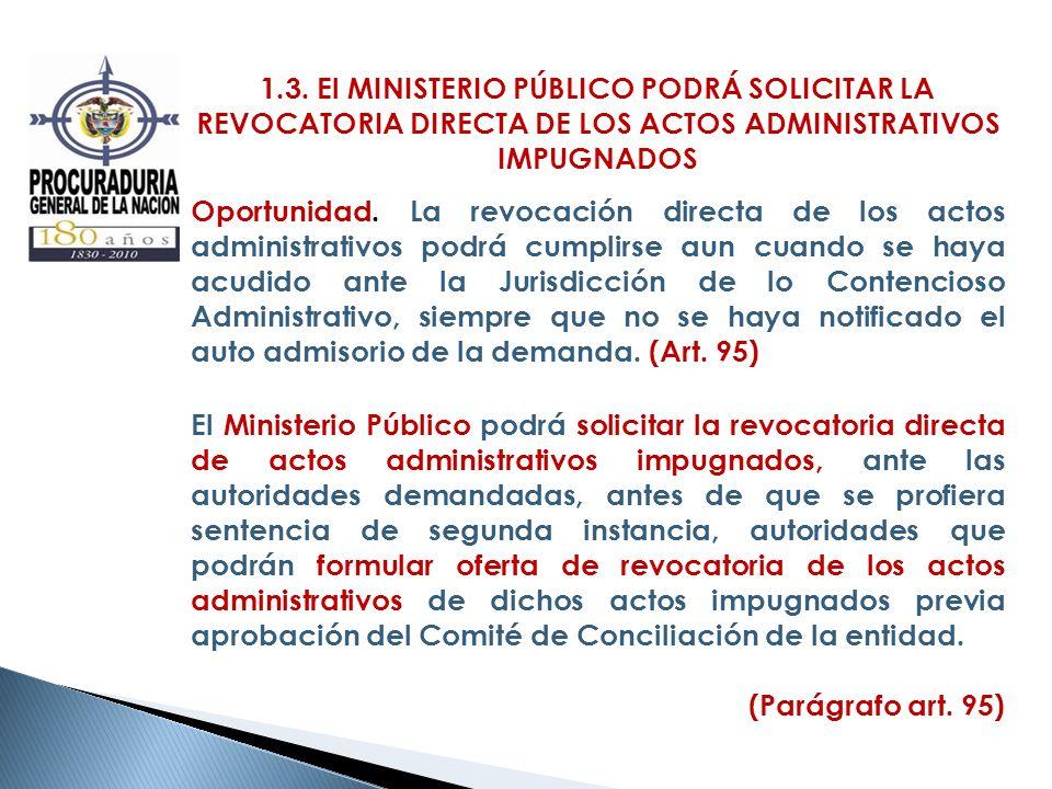 1.3. El MINISTERIO PÚBLICO PODRÁ SOLICITAR LA REVOCATORIA DIRECTA DE LOS ACTOS ADMINISTRATIVOS IMPUGNADOS