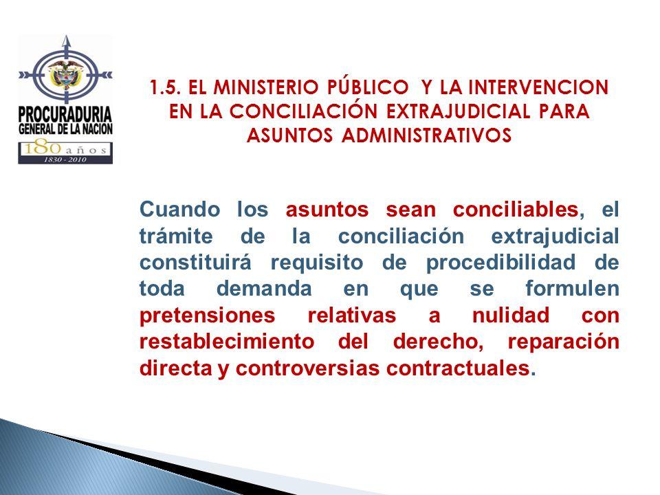 1.5. EL MINISTERIO PÚBLICO Y LA INTERVENCION EN LA CONCILIACIÓN EXTRAJUDICIAL PARA ASUNTOS ADMINISTRATIVOS