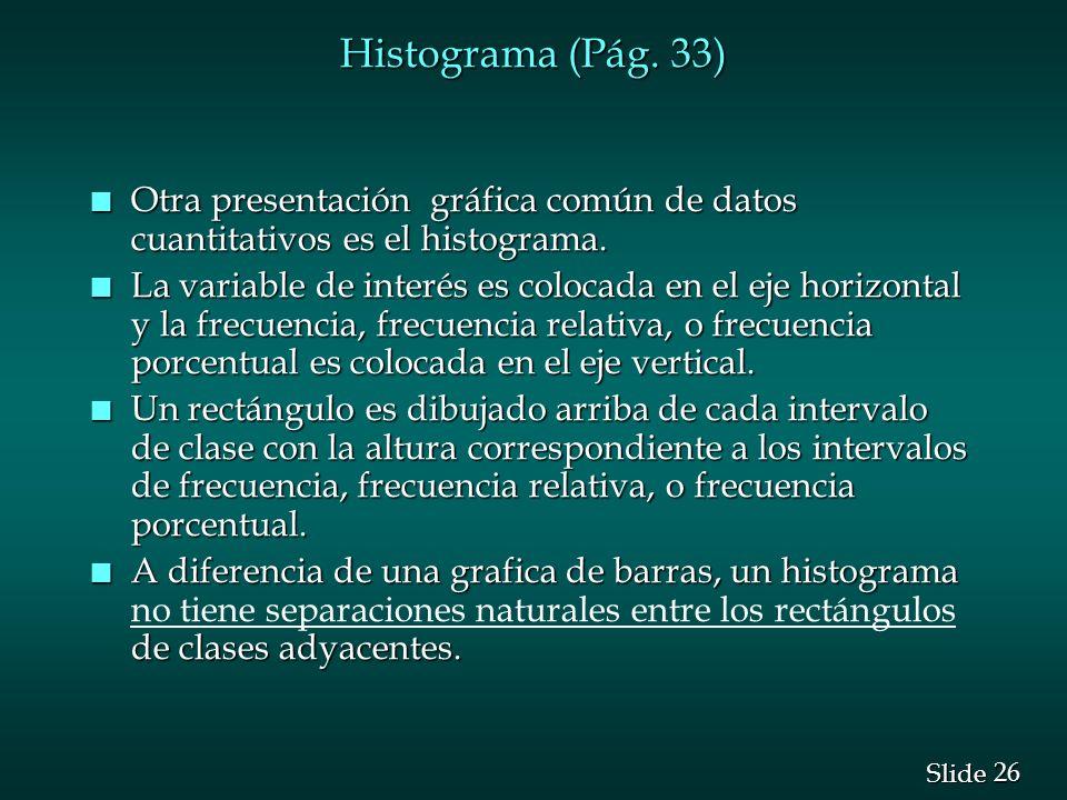 Histograma (Pág. 33) Otra presentación gráfica común de datos cuantitativos es el histograma.