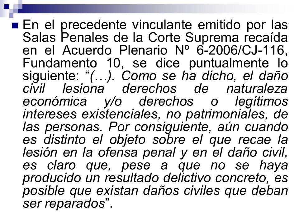 En el precedente vinculante emitido por las Salas Penales de la Corte Suprema recaída en el Acuerdo Plenario Nº 6-2006/CJ-116, Fundamento 10, se dice puntualmente lo siguiente: (…).