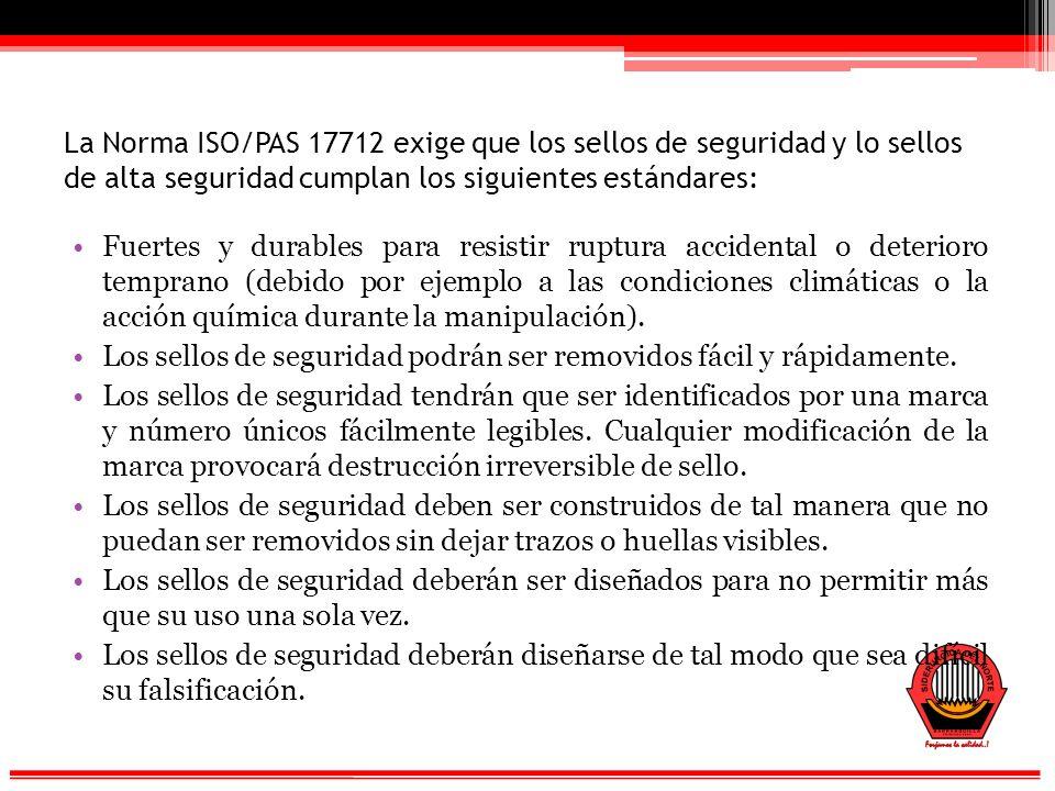 La Norma ISO/PAS 17712 exige que los sellos de seguridad y lo sellos de alta seguridad cumplan los siguientes estándares: