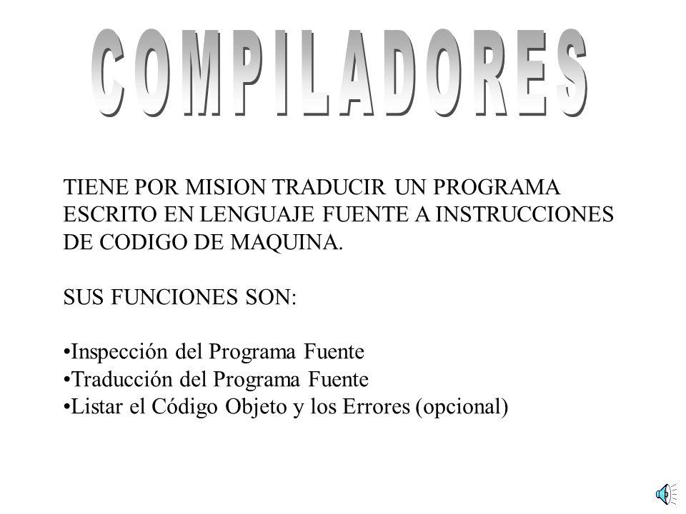 COMPILADORESTIENE POR MISION TRADUCIR UN PROGRAMA ESCRITO EN LENGUAJE FUENTE A INSTRUCCIONES DE CODIGO DE MAQUINA.