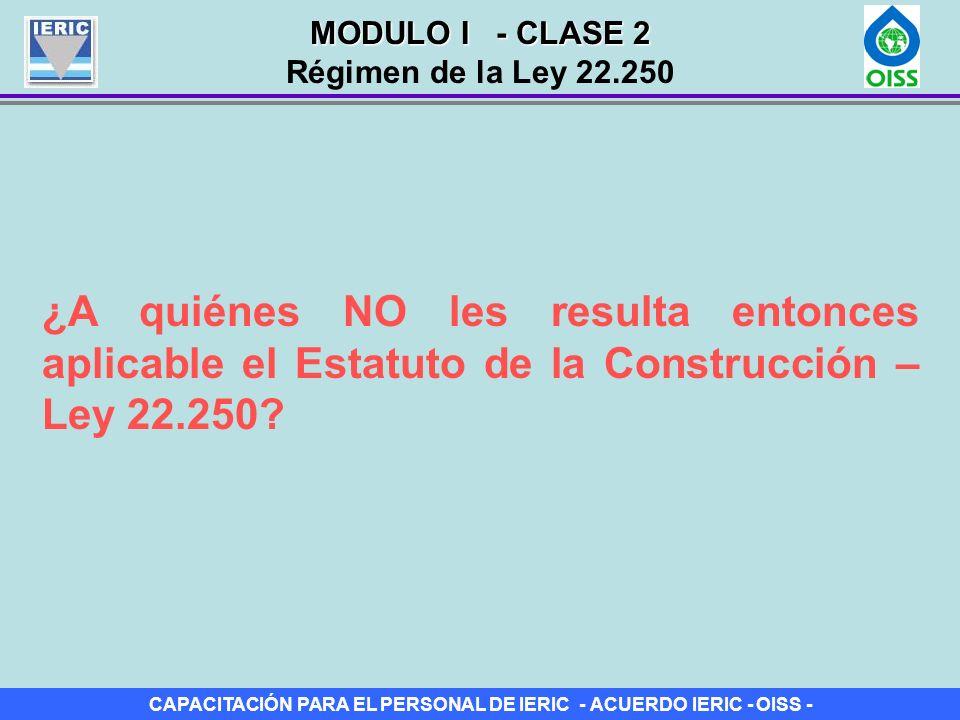 MODULO I - CLASE 2 Régimen de la Ley 22.250.