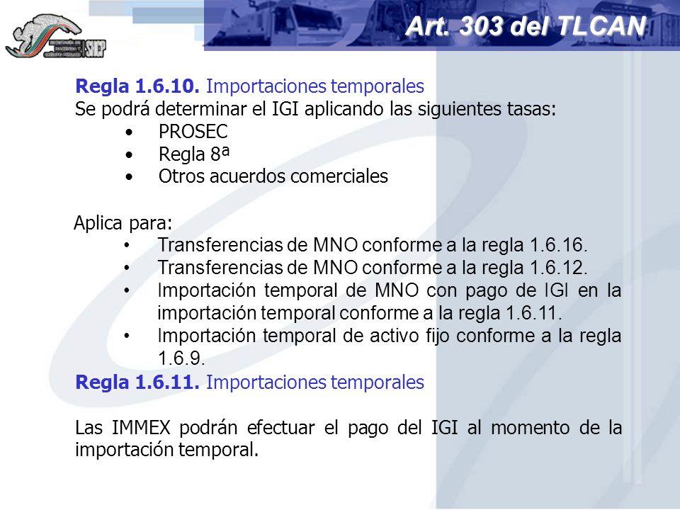 Art. 303 del TLCAN Regla 1.6.10. Importaciones temporales