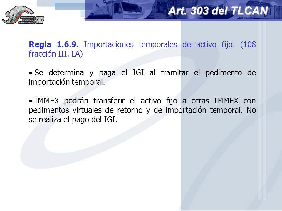 Art. 303 del TLCAN Regla 1.6.9. Importaciones temporales de activo fijo. (108 fracción III. LA)