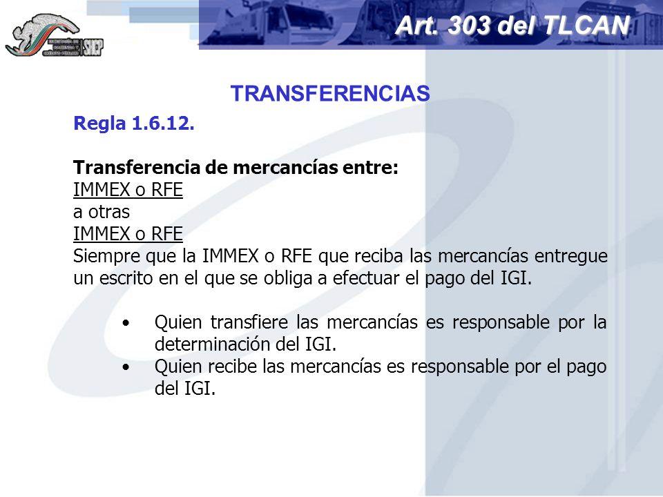 Art. 303 del TLCAN TRANSFERENCIAS Regla 1.6.12.