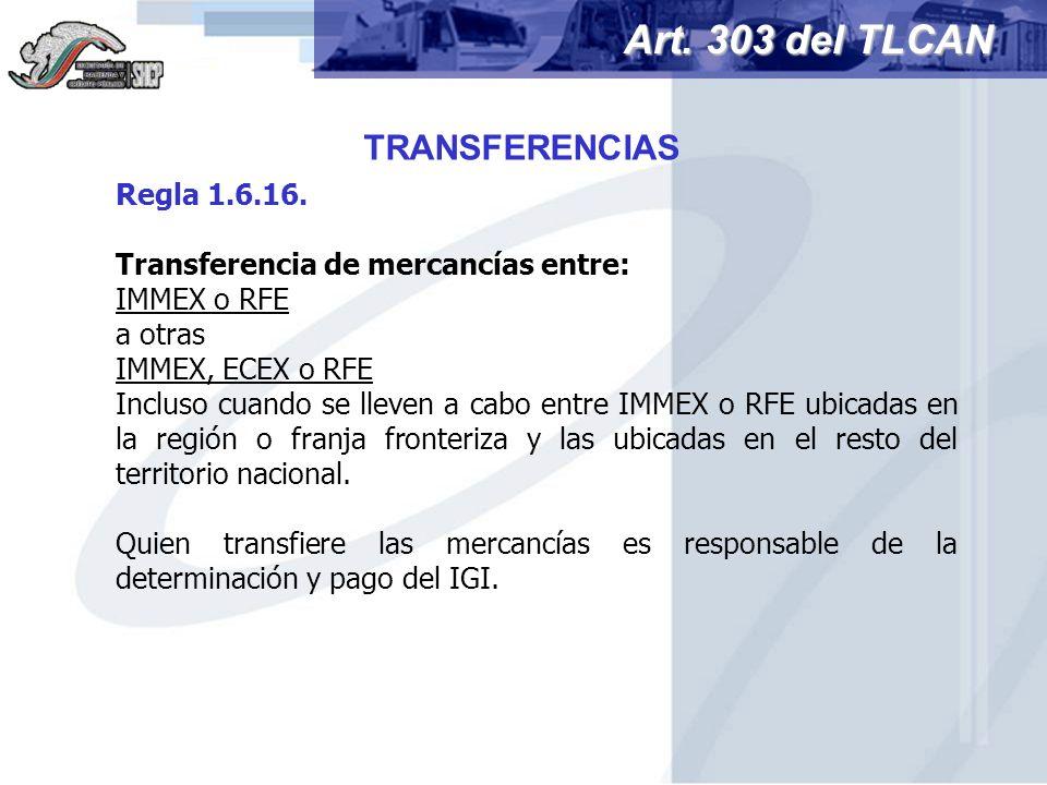 Art. 303 del TLCAN TRANSFERENCIAS Regla 1.6.16.