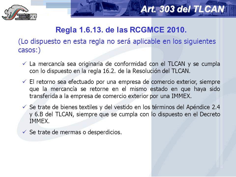 Art. 303 del TLCAN Regla 1.6.13. de las RCGMCE 2010.
