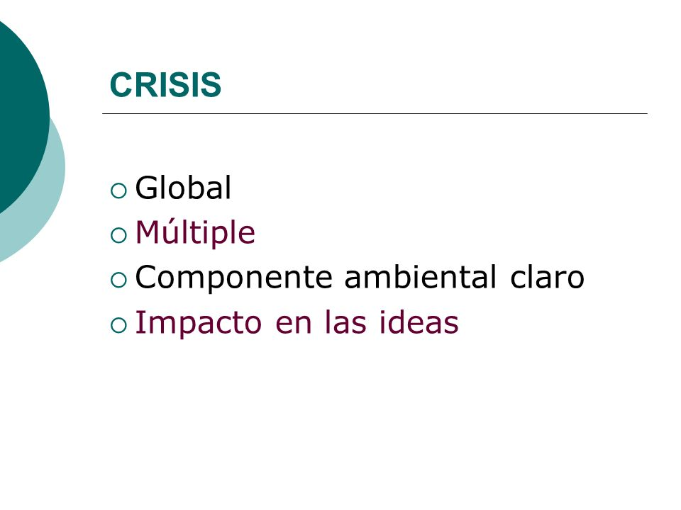 CRISIS Global Múltiple Componente ambiental claro Impacto en las ideas