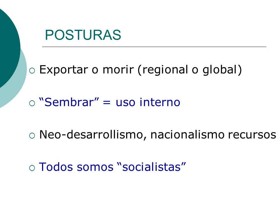POSTURAS Exportar o morir (regional o global) Sembrar = uso interno