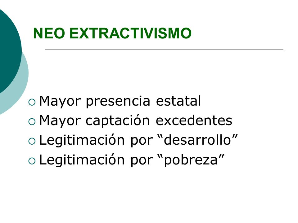 NEO EXTRACTIVISMO Mayor presencia estatal Mayor captación excedentes