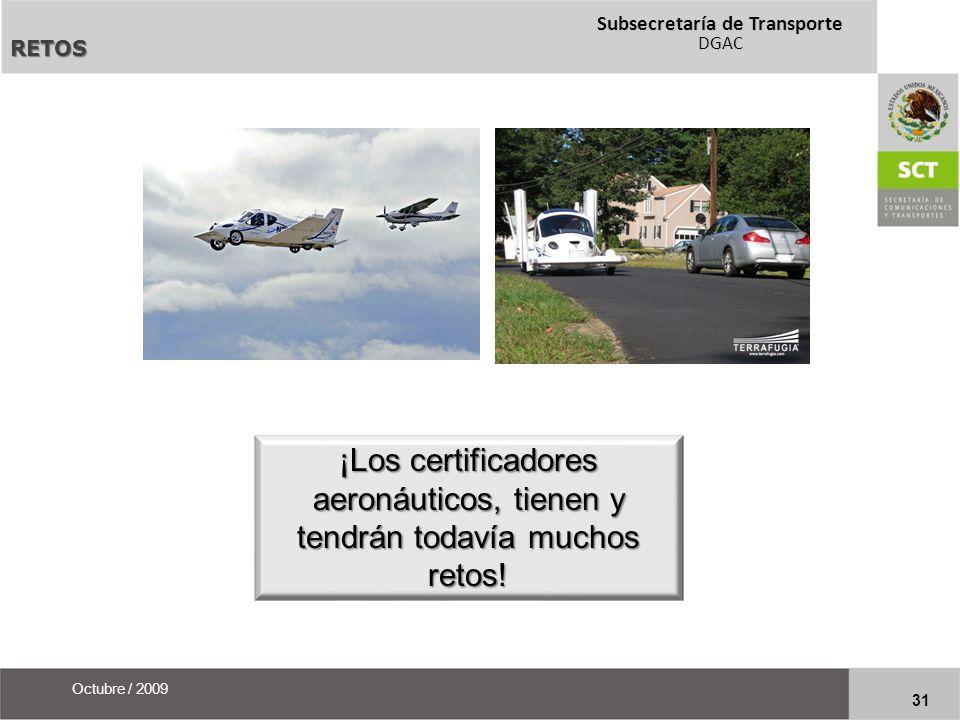RETOS ¡Los certificadores aeronáuticos, tienen y tendrán todavía muchos retos! Octubre / 2009 31