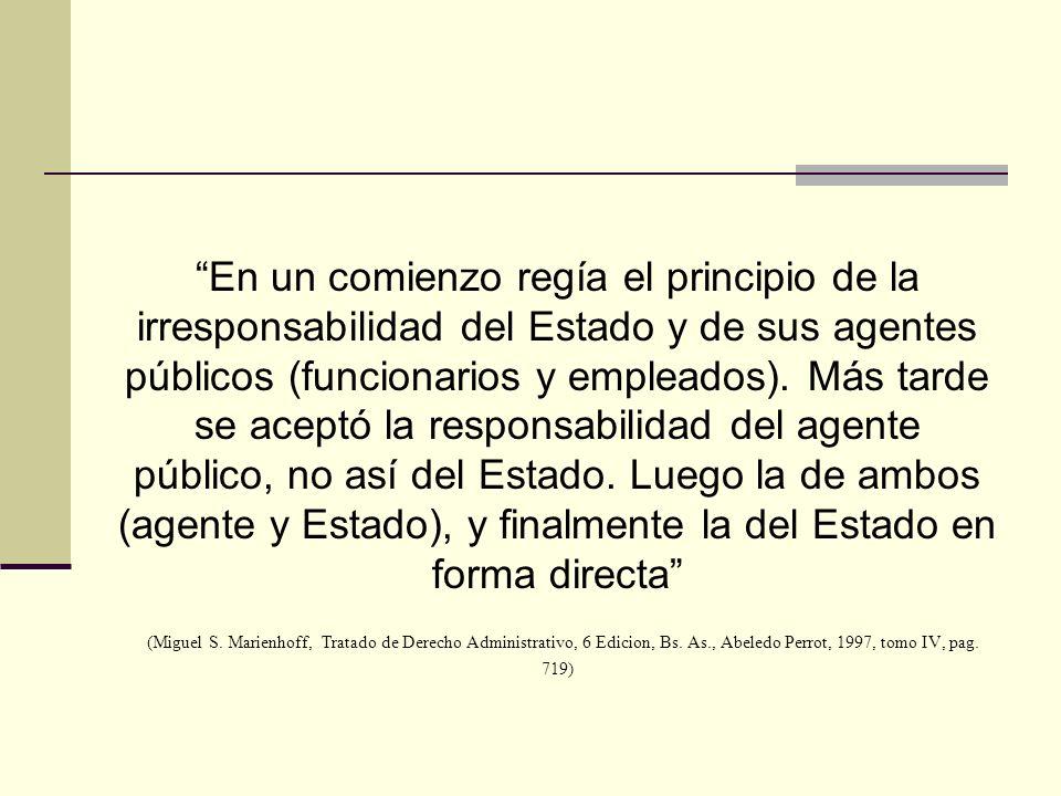En un comienzo regía el principio de la irresponsabilidad del Estado y de sus agentes públicos (funcionarios y empleados).