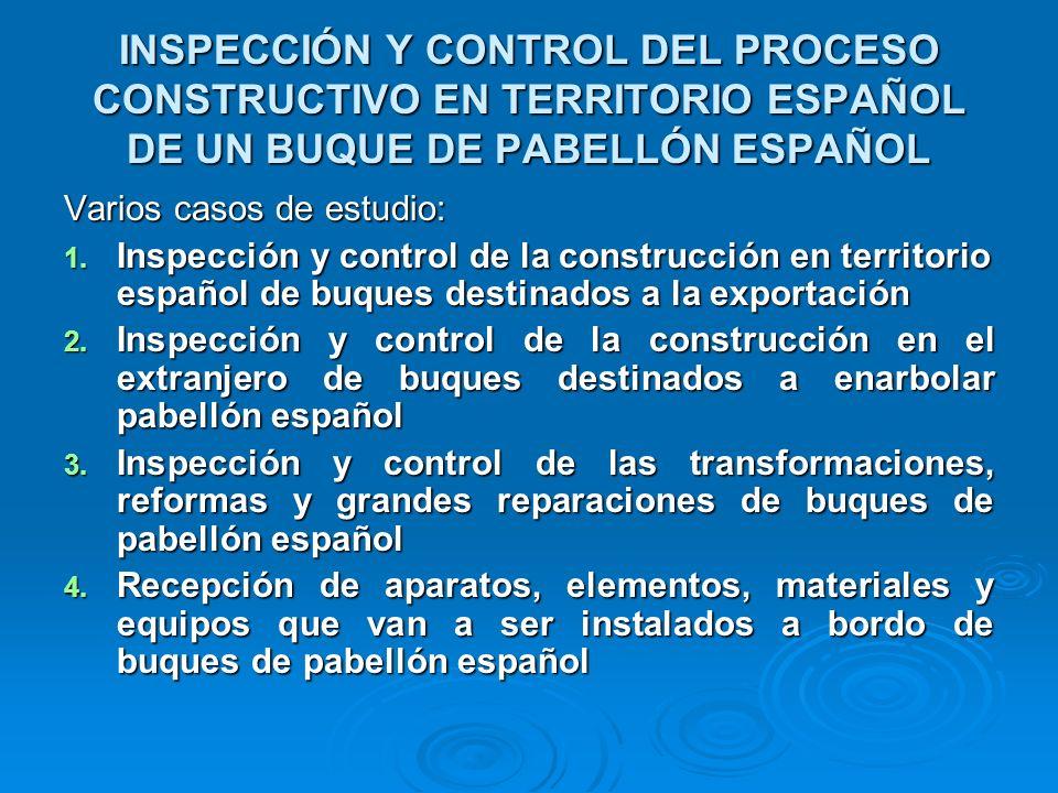 INSPECCIÓN Y CONTROL DEL PROCESO CONSTRUCTIVO EN TERRITORIO ESPAÑOL DE UN BUQUE DE PABELLÓN ESPAÑOL