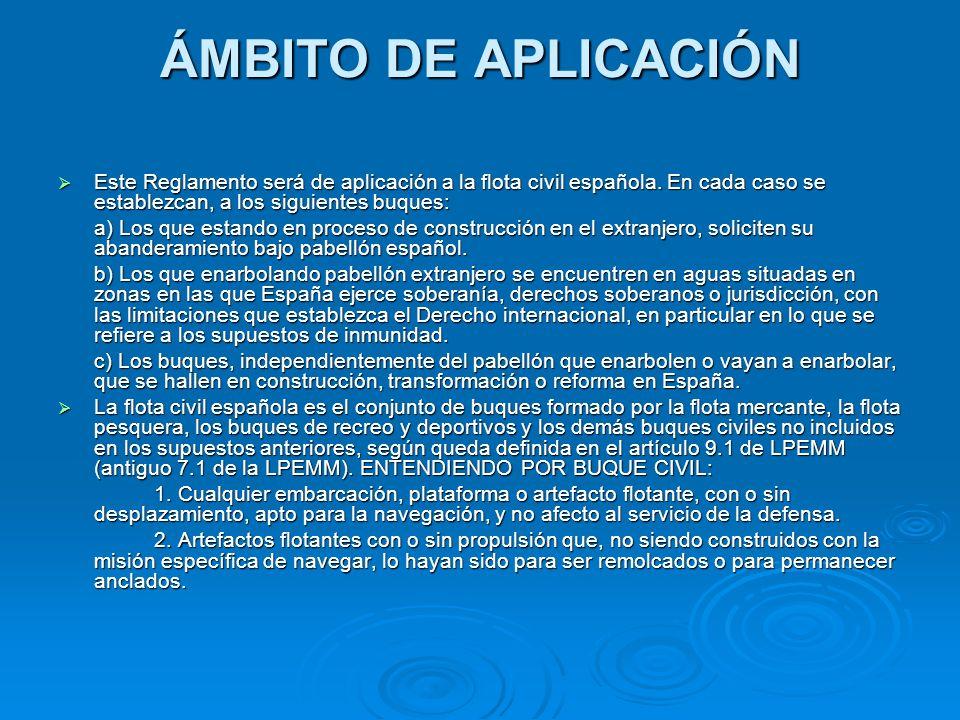 ÁMBITO DE APLICACIÓN Este Reglamento será de aplicación a la flota civil española. En cada caso se establezcan, a los siguientes buques: