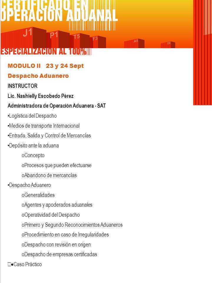 MODULO II 23 y 24 Sept Despacho Aduanero. INSTRUCTOR. Lic. Nashielly Escobedo Pérez. Administradora de Operación Aduanera - SAT.