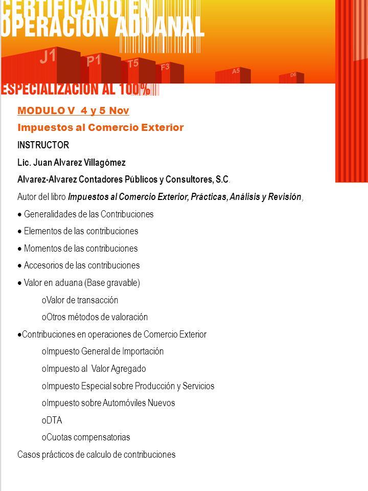 MODULO V 4 y 5 Nov Impuestos al Comercio Exterior INSTRUCTOR. Lic. Juan Alvarez Villagómez.