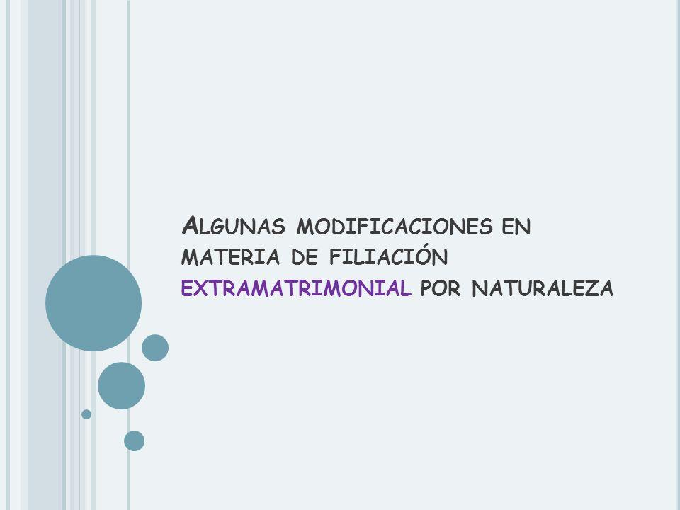 Algunas modificaciones en materia de filiación extramatrimonial por naturaleza