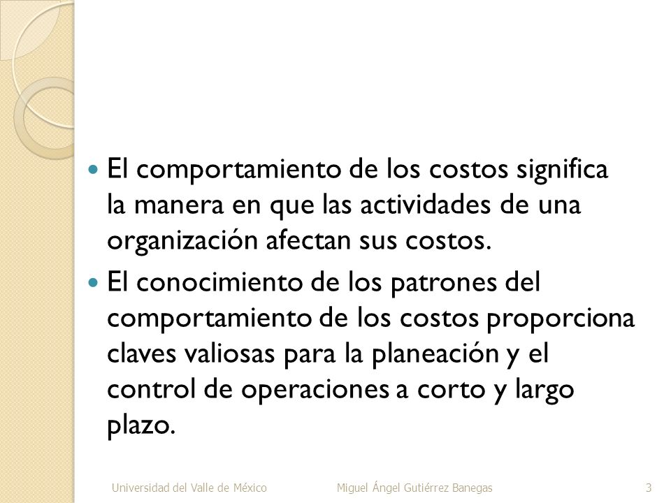 El comportamiento de los costos significa la manera en que las actividades de una organización afectan sus costos.