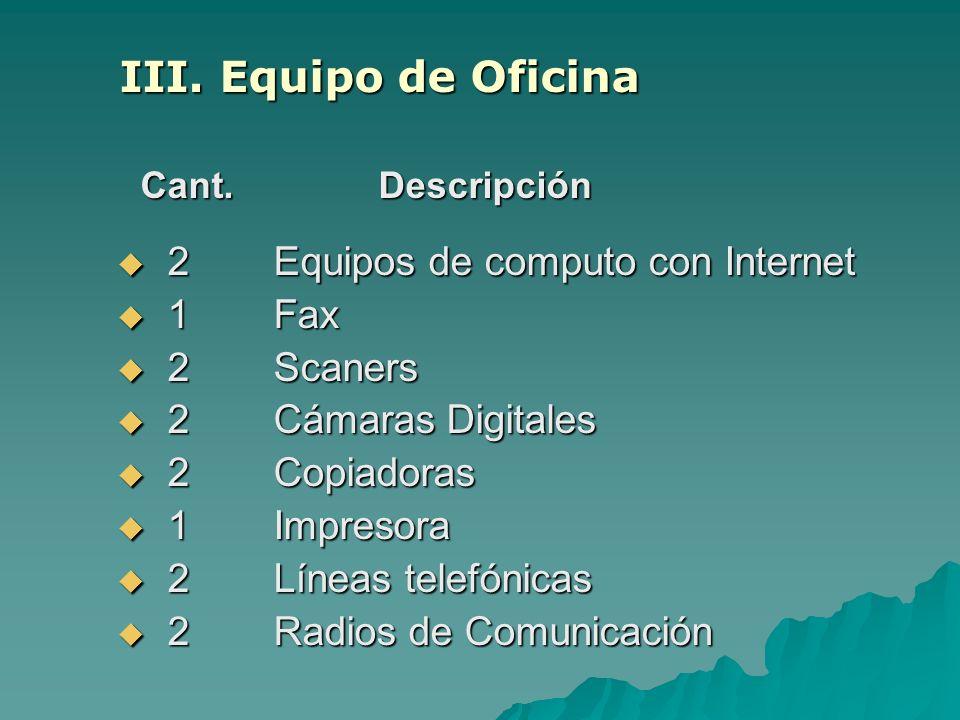 III. Equipo de Oficina 2 Equipos de computo con Internet 1 Fax
