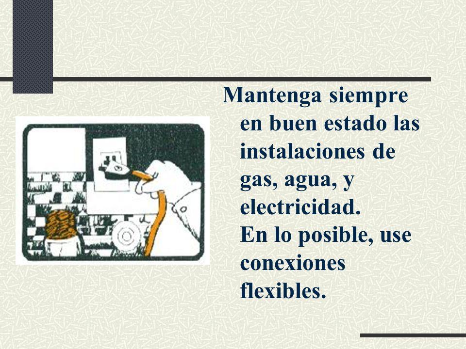 Mantenga siempre en buen estado las instalaciones de gas, agua, y electricidad.