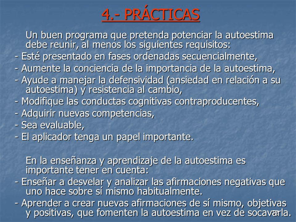 4.- PRÁCTICAS Un buen programa que pretenda potenciar la autoestima debe reunir, al menos los siguientes requisitos: