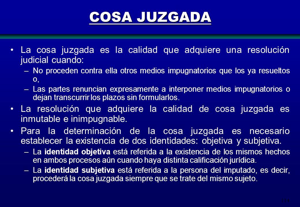 COSA JUZGADA La cosa juzgada es la calidad que adquiere una resolución judicial cuando:
