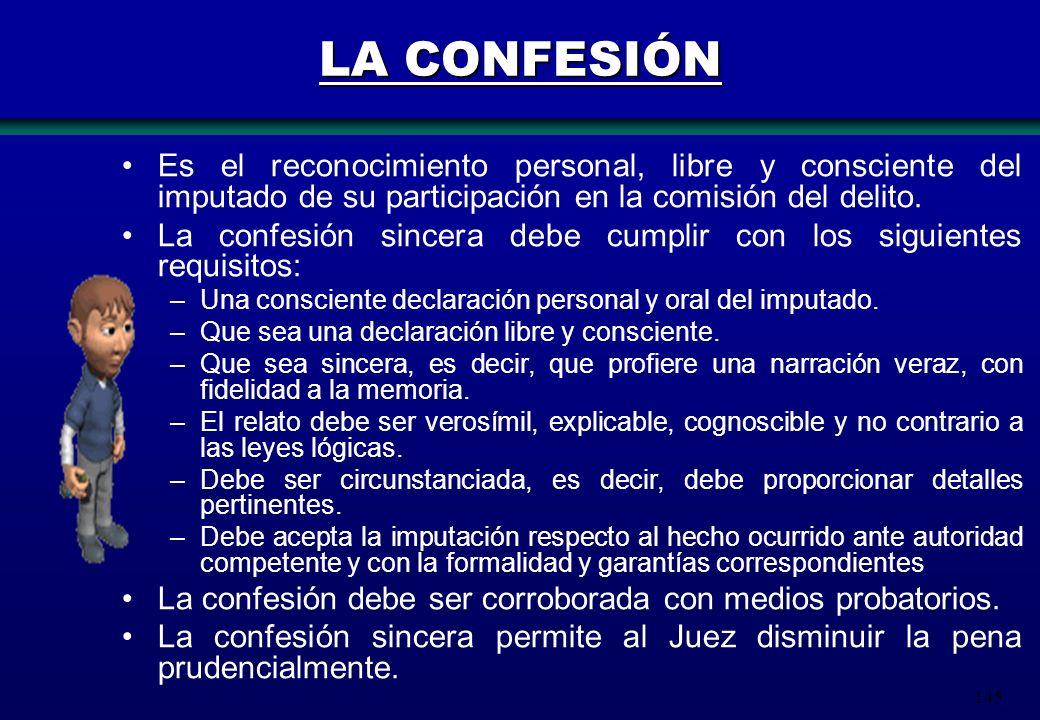LA CONFESIÓN Es el reconocimiento personal, libre y consciente del imputado de su participación en la comisión del delito.