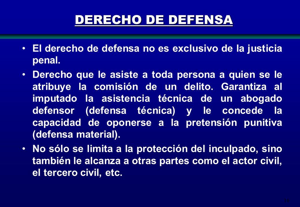DERECHO DE DEFENSA El derecho de defensa no es exclusivo de la justicia penal.