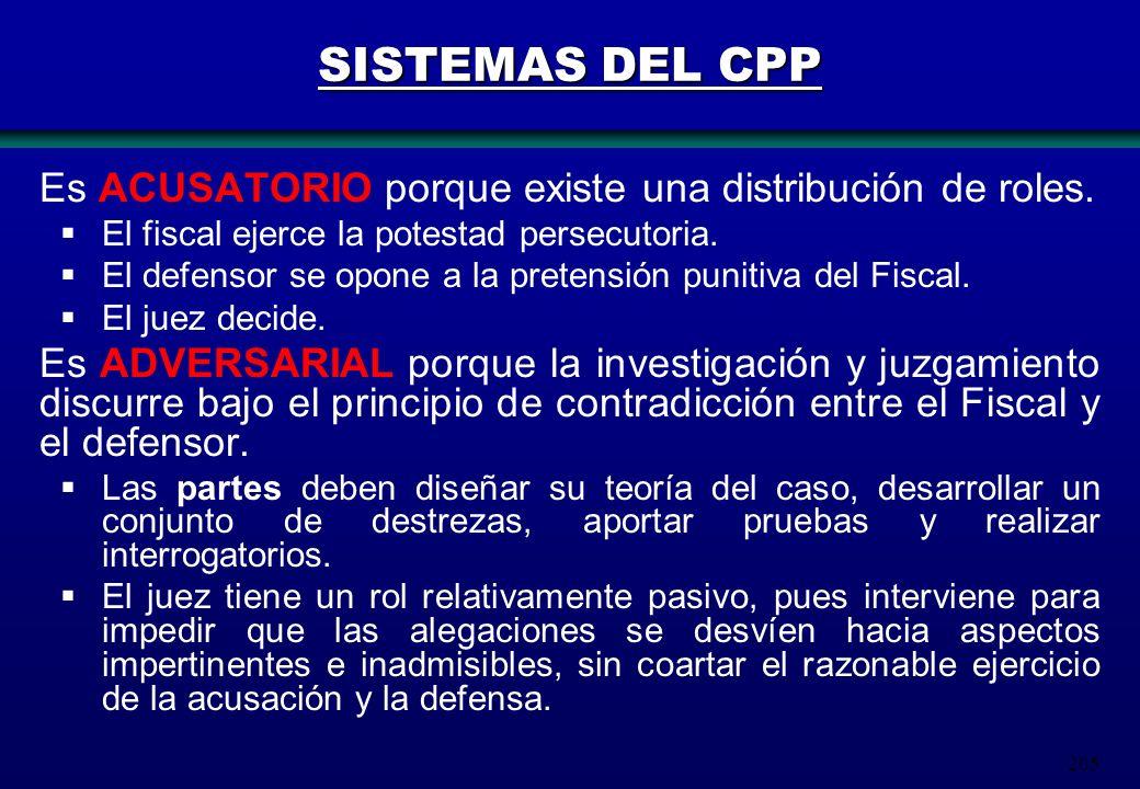SISTEMAS DEL CPP Es ACUSATORIO porque existe una distribución de roles. El fiscal ejerce la potestad persecutoria.