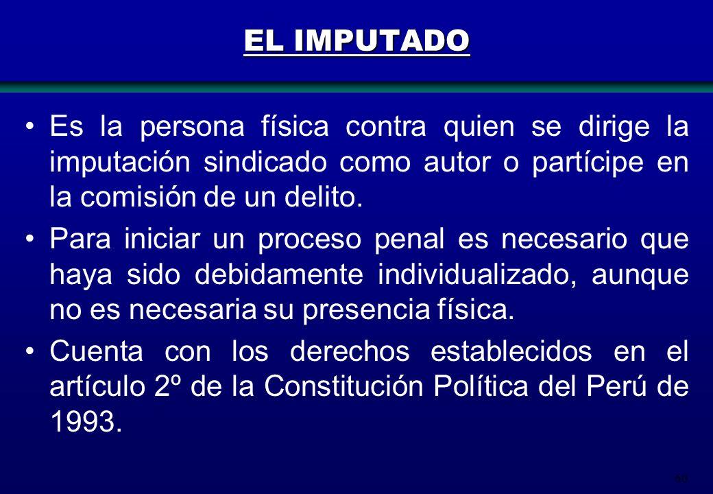 EL IMPUTADO Es la persona física contra quien se dirige la imputación sindicado como autor o partícipe en la comisión de un delito.