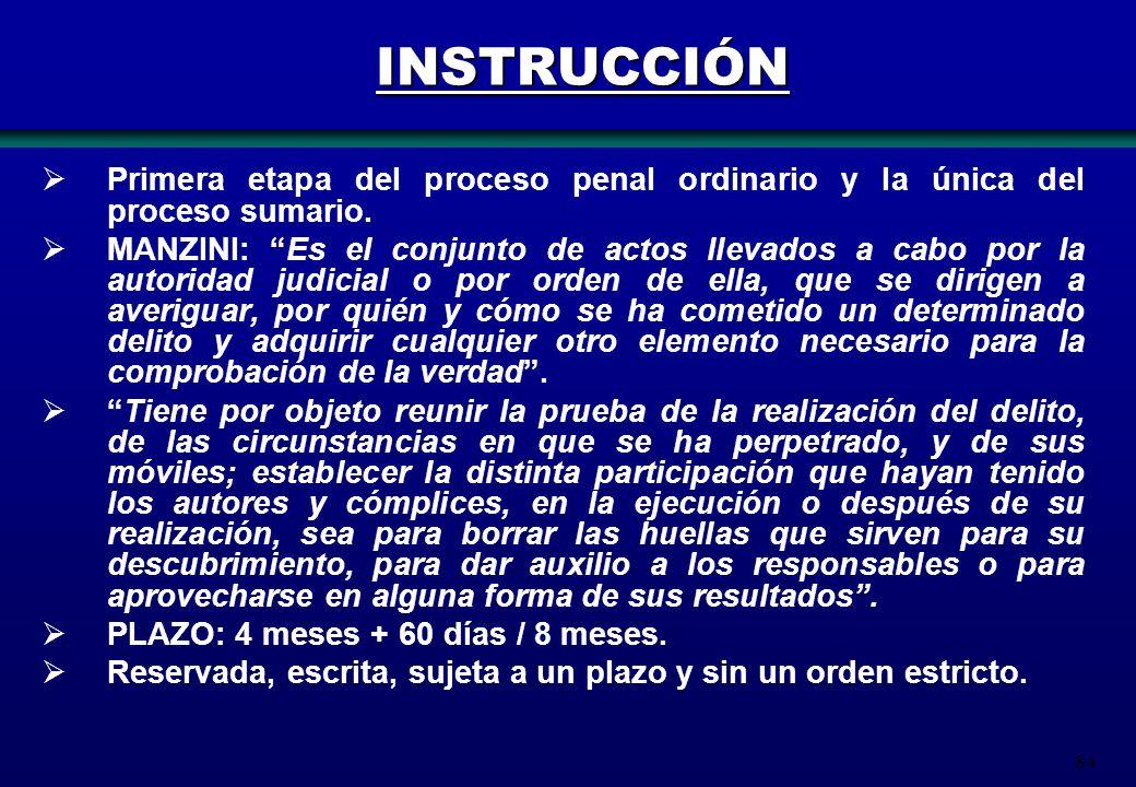 INSTRUCCIÓN Primera etapa del proceso penal ordinario y la única del proceso sumario.
