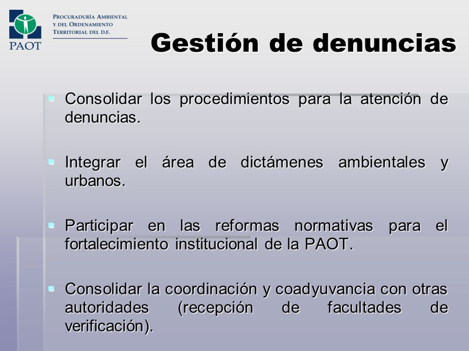 Gestión de denuncias Consolidar los procedimientos para la atención de denuncias. Integrar el área de dictámenes ambientales y urbanos.