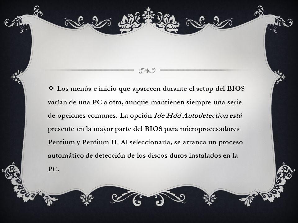 Los menús e inicio que aparecen durante el setup del BIOS varían de una PC a otra, aunque mantienen siempre una serie de opciones comunes.