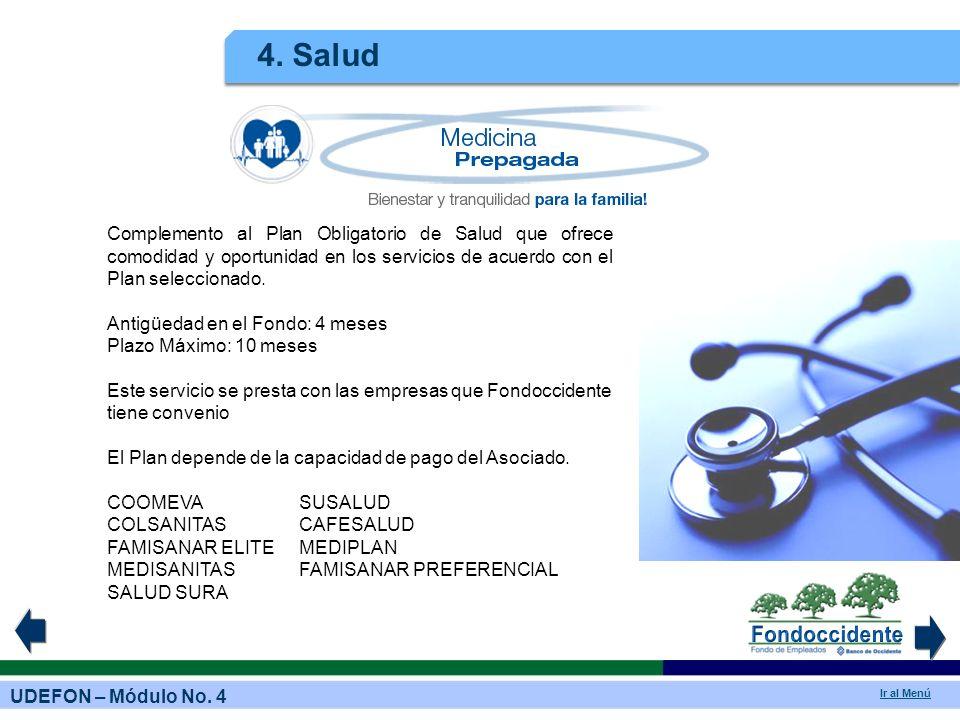 4. Salud Complemento al Plan Obligatorio de Salud que ofrece comodidad y oportunidad en los servicios de acuerdo con el Plan seleccionado.