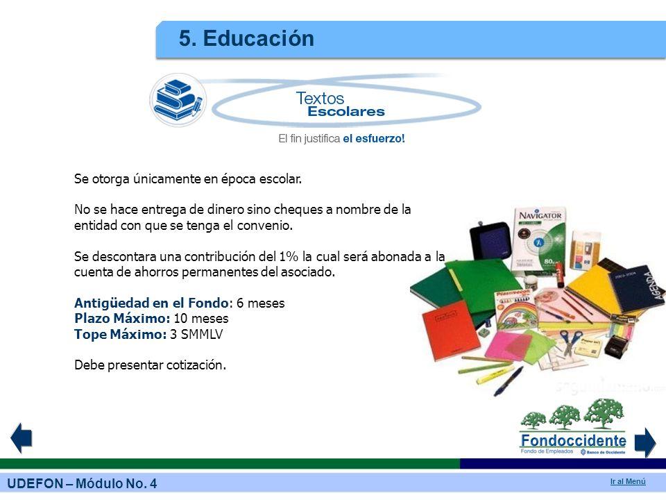 5. Educación Se otorga únicamente en época escolar.