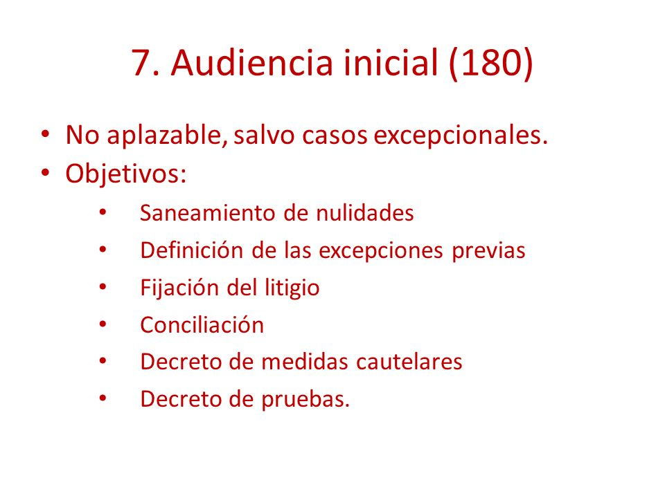 7. Audiencia inicial (180) No aplazable, salvo casos excepcionales.