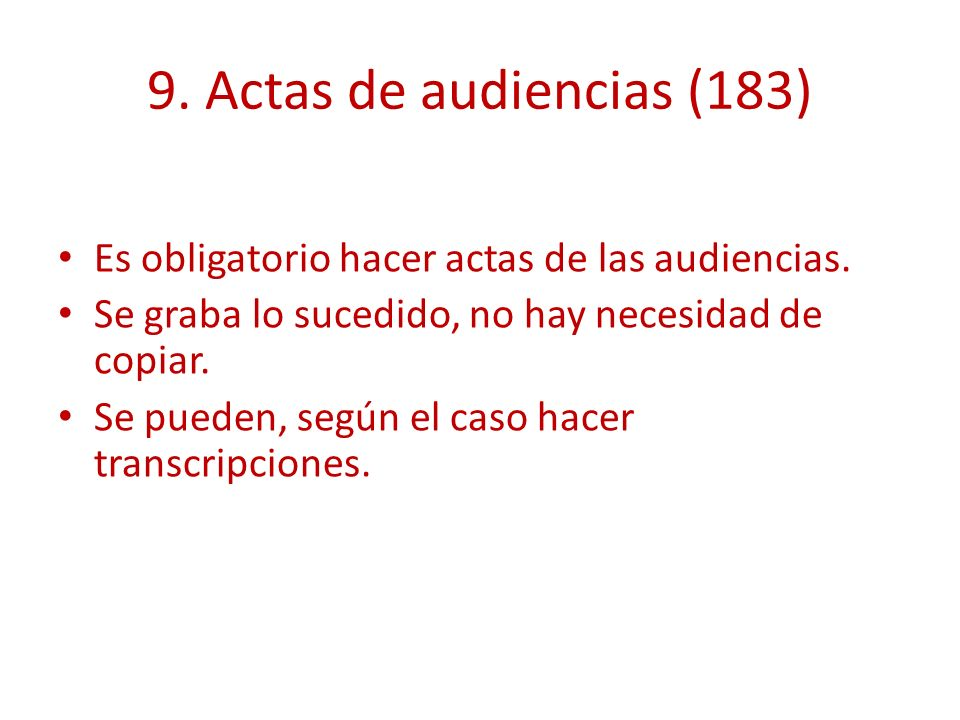 9. Actas de audiencias (183) Es obligatorio hacer actas de las audiencias. Se graba lo sucedido, no hay necesidad de copiar.