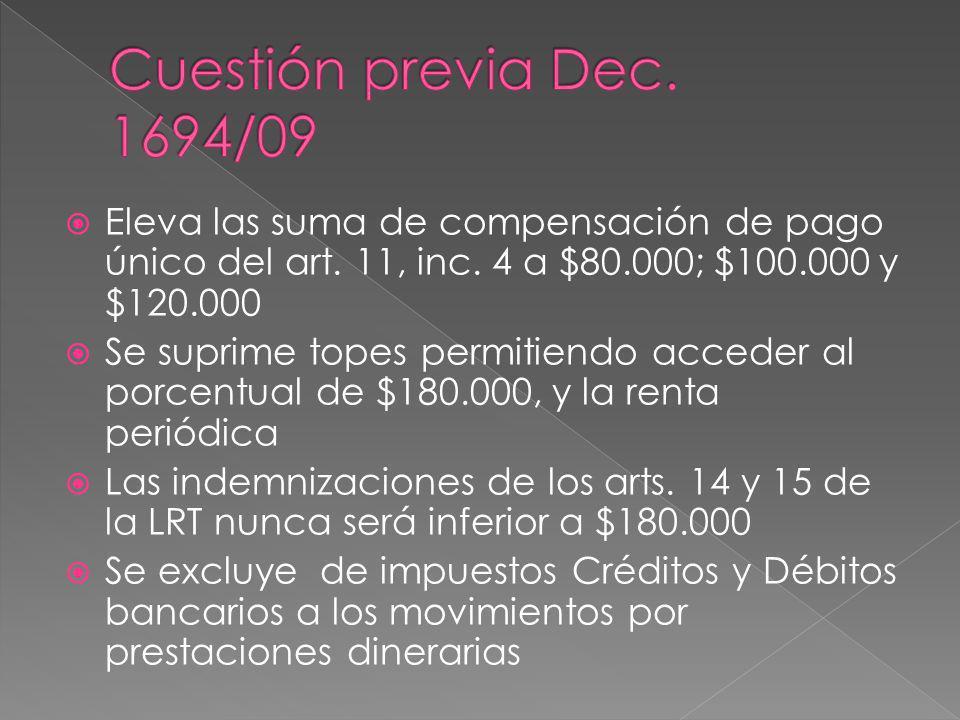 Cuestión previa Dec. 1694/09 Eleva las suma de compensación de pago único del art. 11, inc. 4 a $80.000; $100.000 y $120.000.