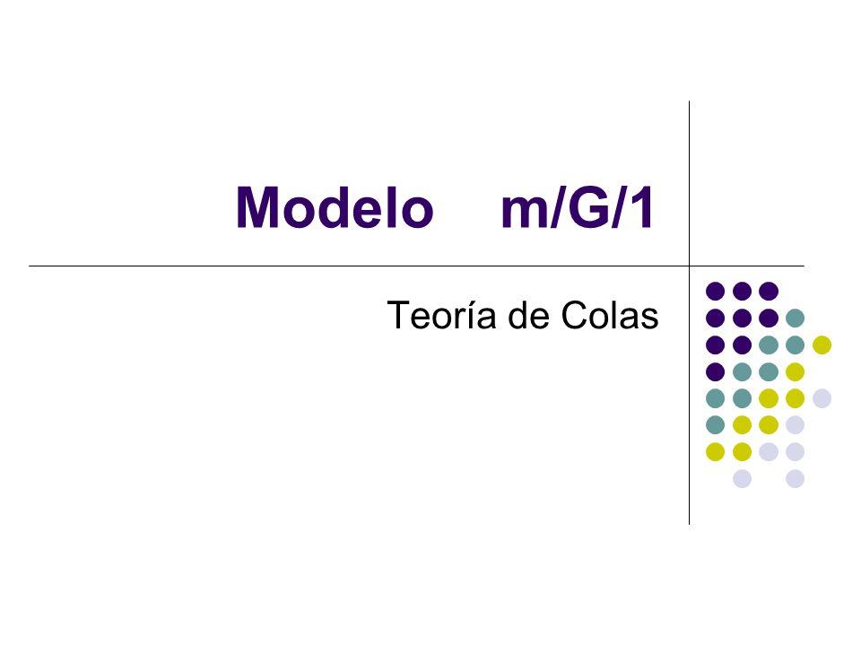 Modelo m/G/1 Teoría de Colas