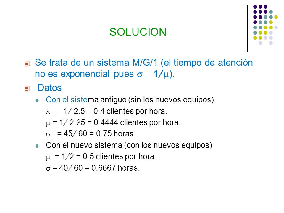 SOLUCION Se trata de un sistema M/G/1 (el tiempo de atención no es exponencial pues s 1/m). Datos.
